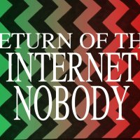 This way to RETURN OF THE INTERNET NOBODY